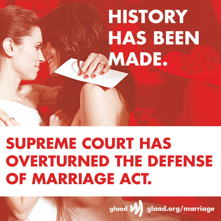 "The U.S. Supreme Court has overturned the so-called ""Defense of Marriage Act,"" affirming that all couples deserve equal legal respect and treatment! http://glaad.org/marriage"